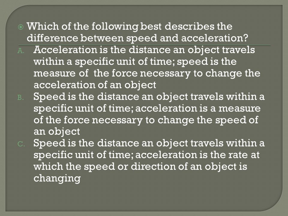 Which of the following best describes the difference between speed and acceleration