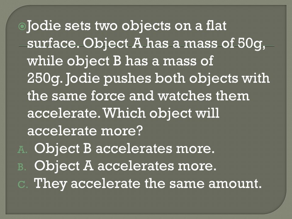 Jodie sets two objects on a flat surface