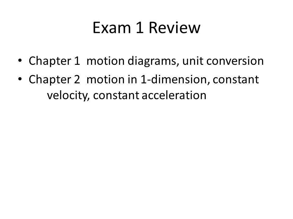 Exam 1 Review Chapter 1 motion diagrams, unit conversion