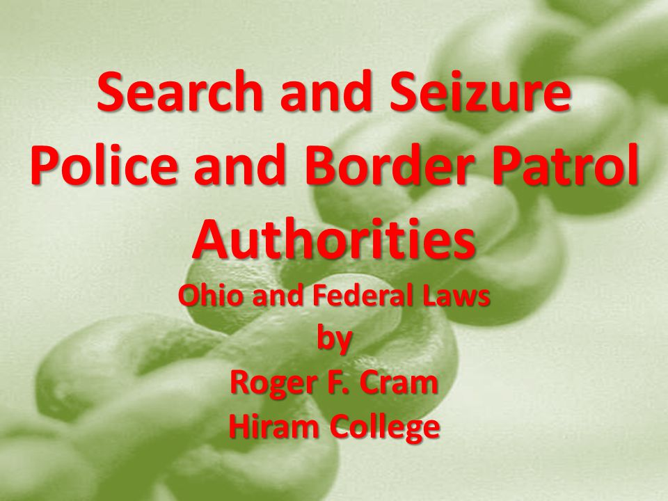 Search and Seizure Police and Border Patrol Authorities Ohio and Federal Laws by Roger F.