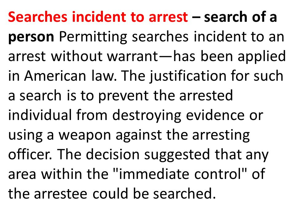 Searches incident to arrest – search of a person Permitting searches incident to an arrest without warrant—has been applied in American law.