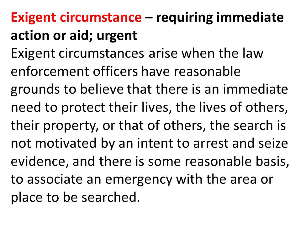Exigent circumstance – requiring immediate action or aid; urgent