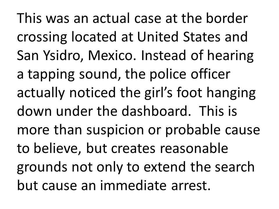 This was an actual case at the border crossing located at United States and San Ysidro, Mexico.