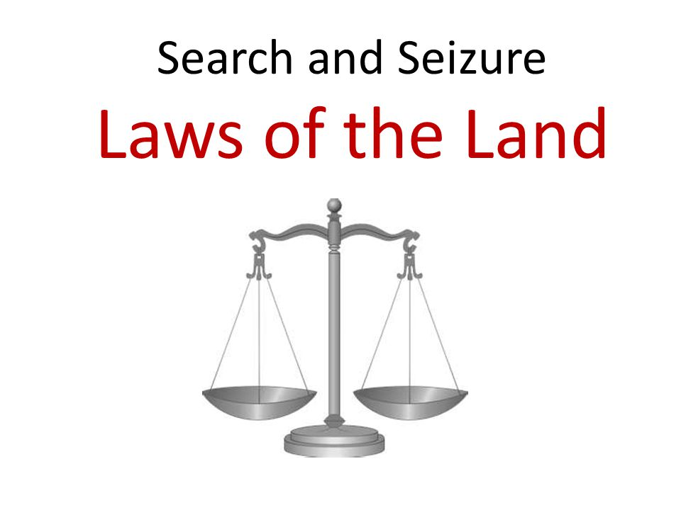 Search and Seizure Laws of the Land
