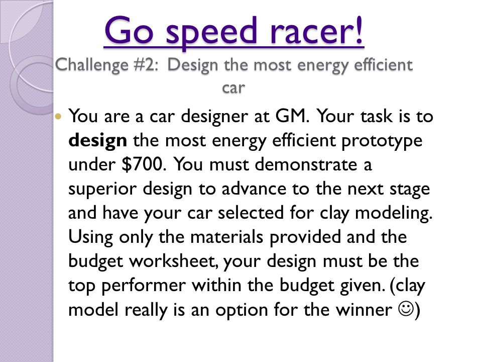 Go speed racer! Challenge #2: Design the most energy efficient car