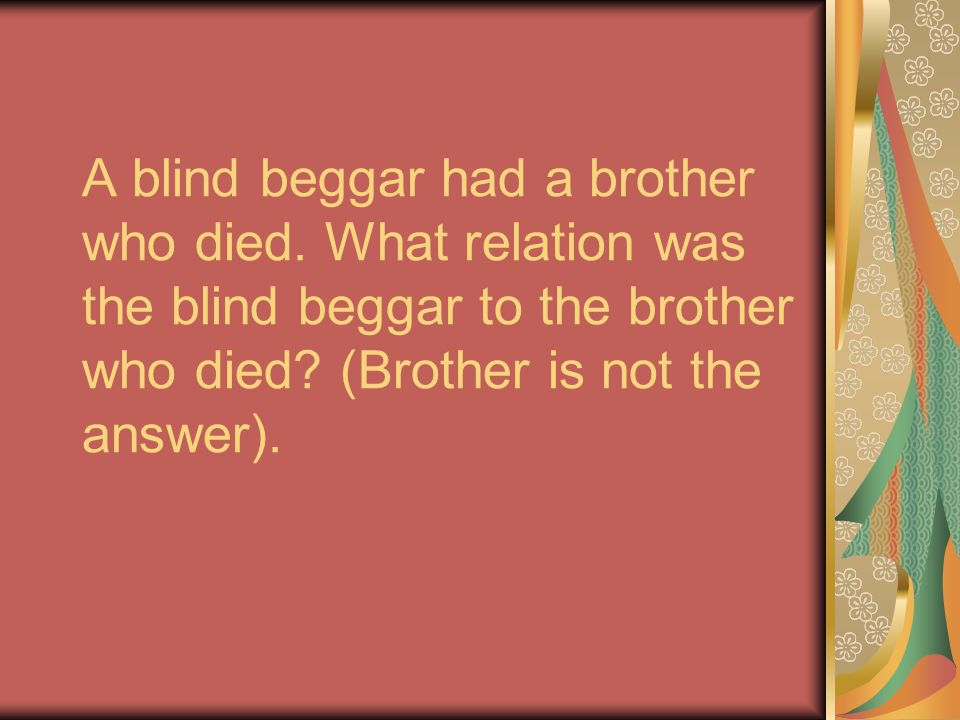 A blind beggar had a brother who died