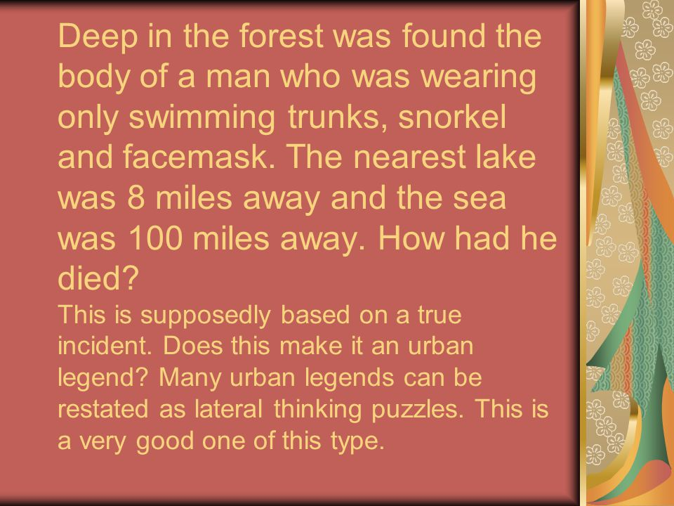 Deep in the forest was found the body of a man who was wearing only swimming trunks, snorkel and facemask.