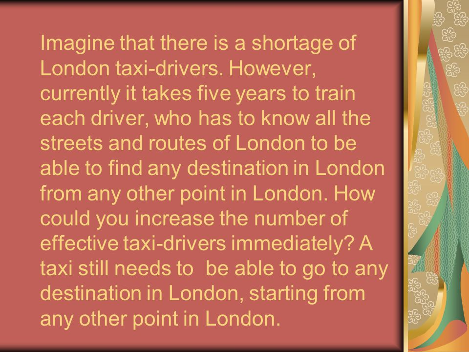 Imagine that there is a shortage of London taxi-drivers