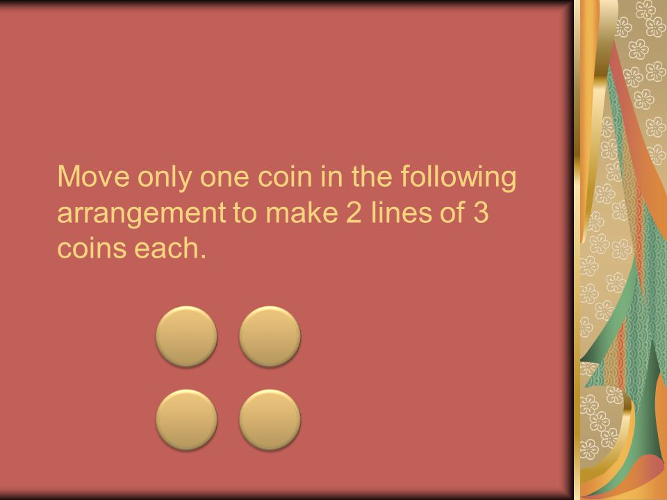 Move only one coin in the following arrangement to make 2 lines of 3 coins each.