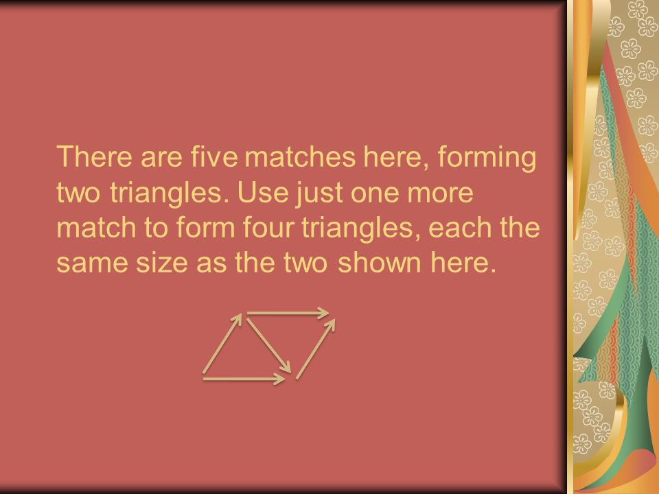 There are five matches here, forming two triangles
