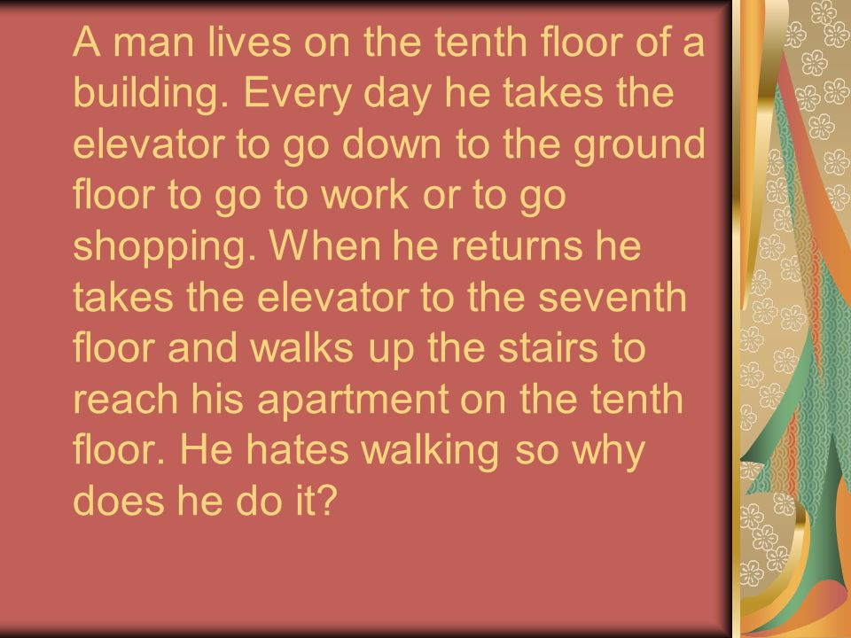 A man lives on the tenth floor of a building