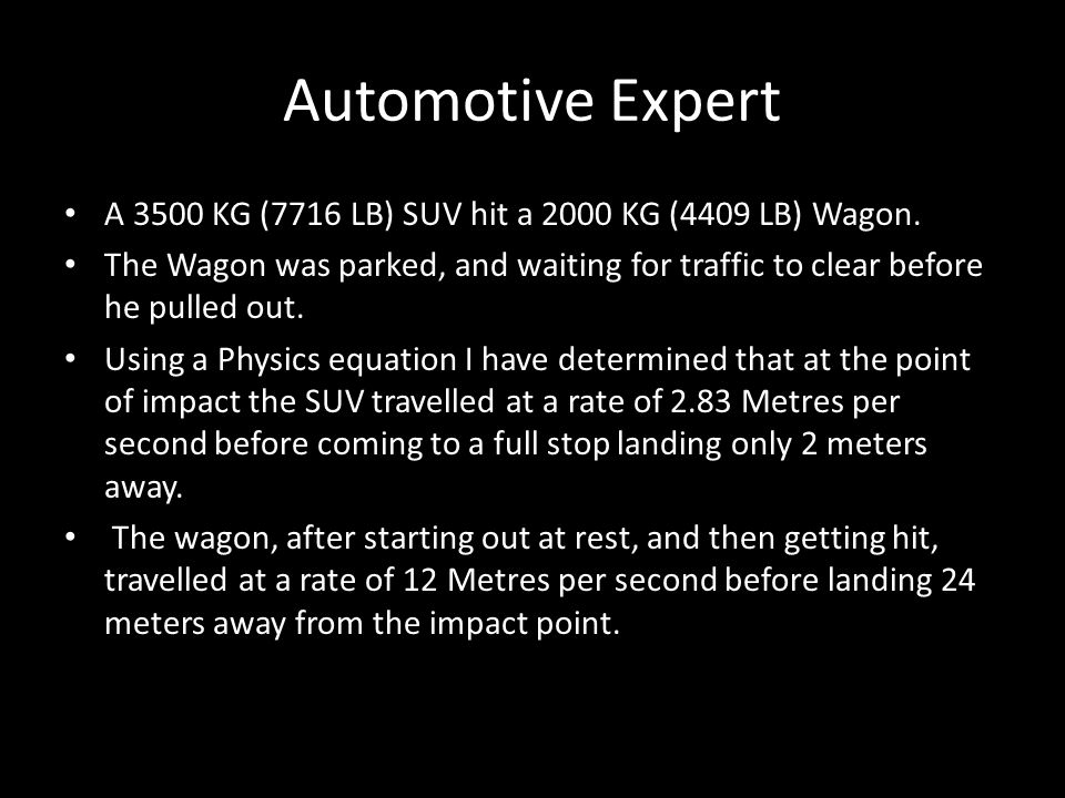 Automotive Expert A 3500 KG (7716 LB) SUV hit a 2000 KG (4409 LB) Wagon.