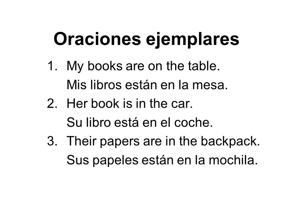 Oraciones ejemplares My books are on the table.