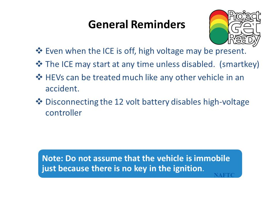 General Reminders Even when the ICE is off, high voltage may be present. The ICE may start at any time unless disabled. (smartkey)