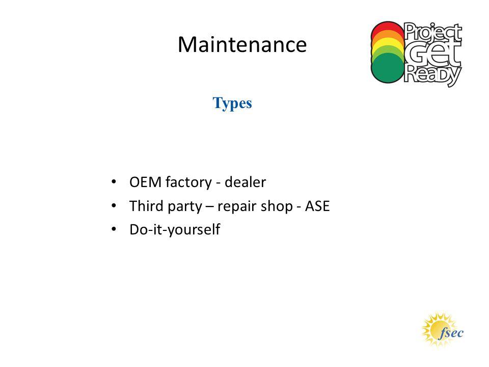 Maintenance Types OEM factory - dealer Third party – repair shop - ASE