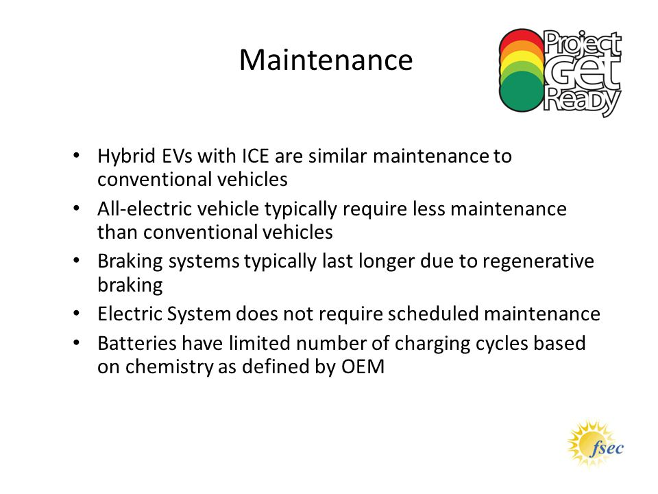 Maintenance Hybrid EVs with ICE are similar maintenance to conventional vehicles.