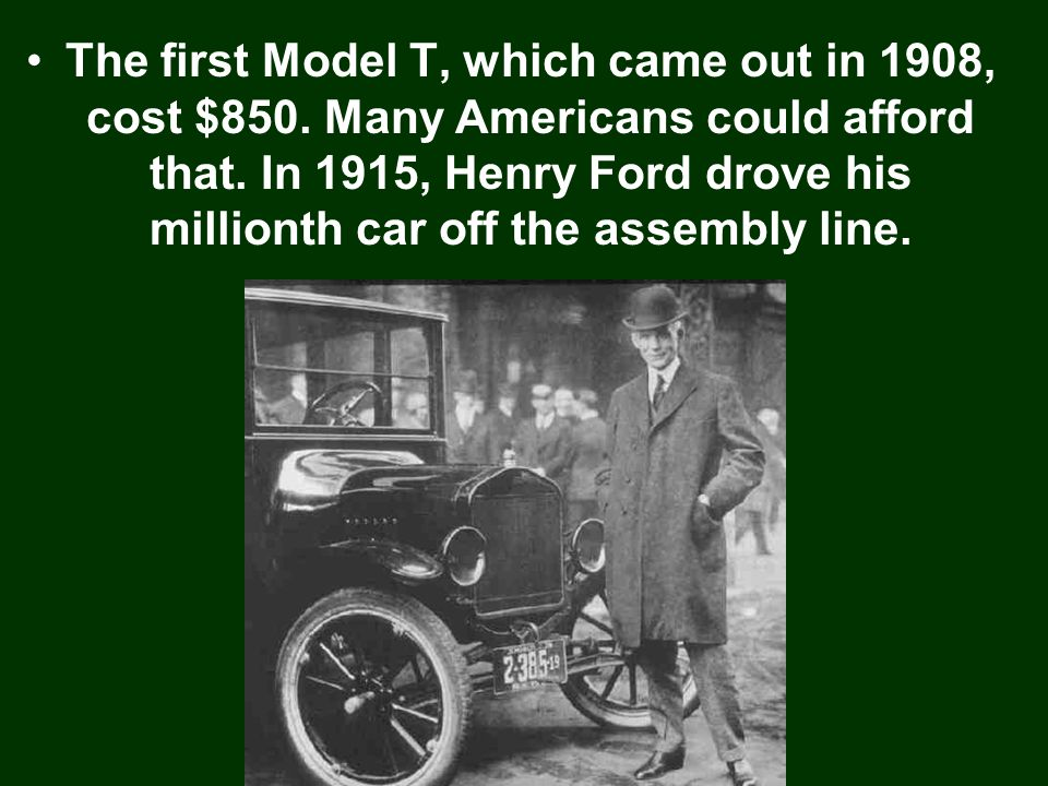 The first Model T, which came out in 1908, cost $850