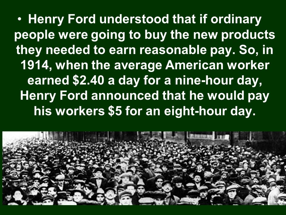 Henry Ford understood that if ordinary people were going to buy the new products they needed to earn reasonable pay.