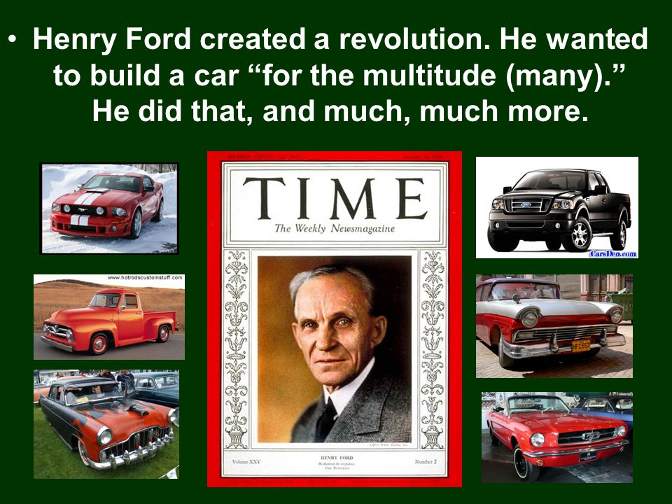 Henry Ford created a revolution