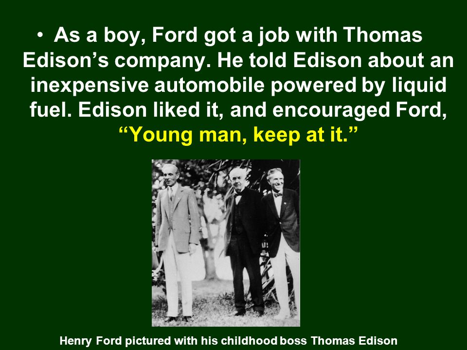 As a boy, Ford got a job with Thomas Edison's company