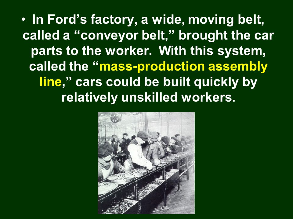 In Ford's factory, a wide, moving belt, called a conveyor belt, brought the car parts to the worker.