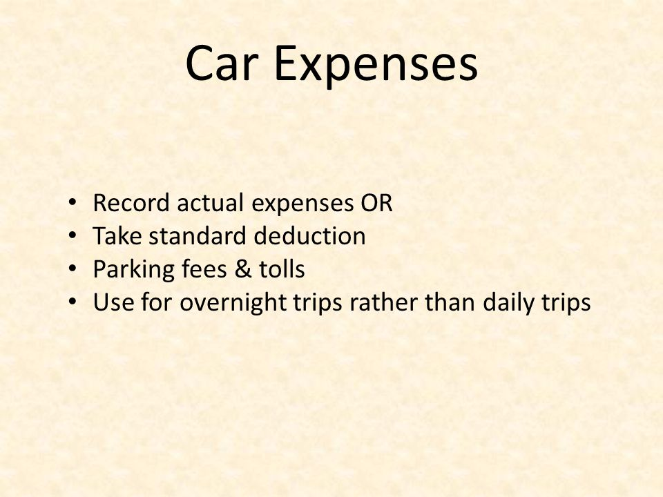 Car Expenses Record actual expenses OR Take standard deduction