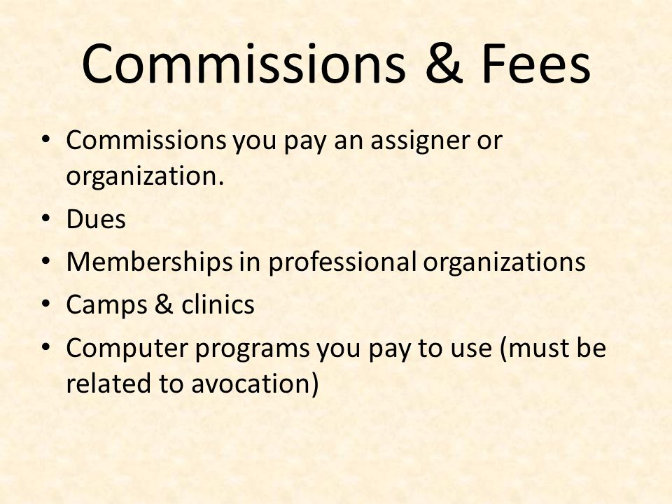 Commissions & Fees Commissions you pay an assigner or organization.