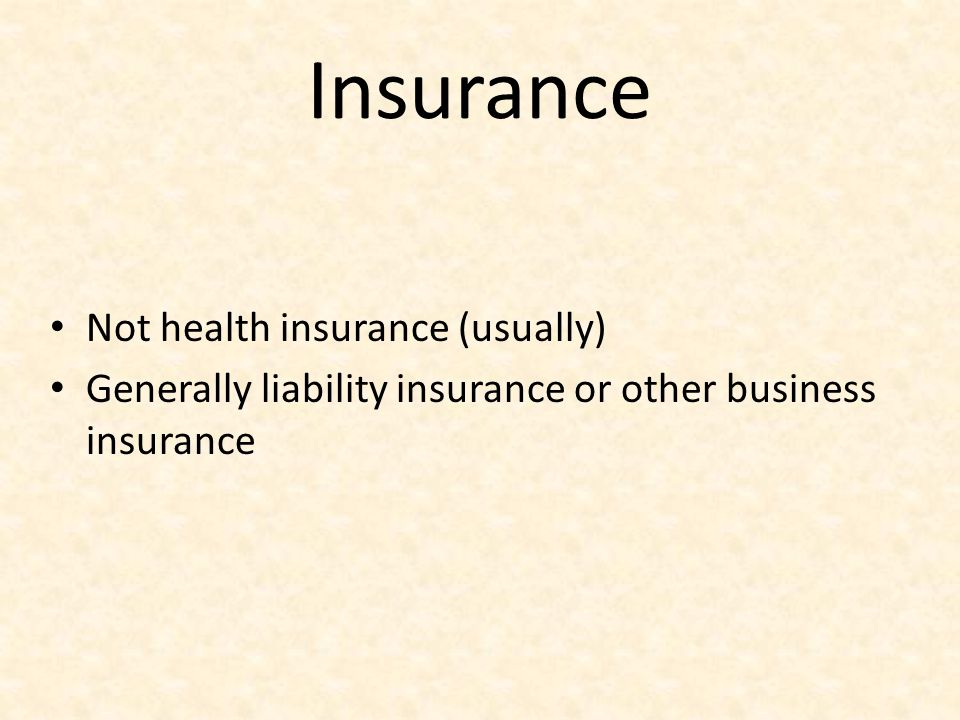 Insurance Not health insurance (usually)