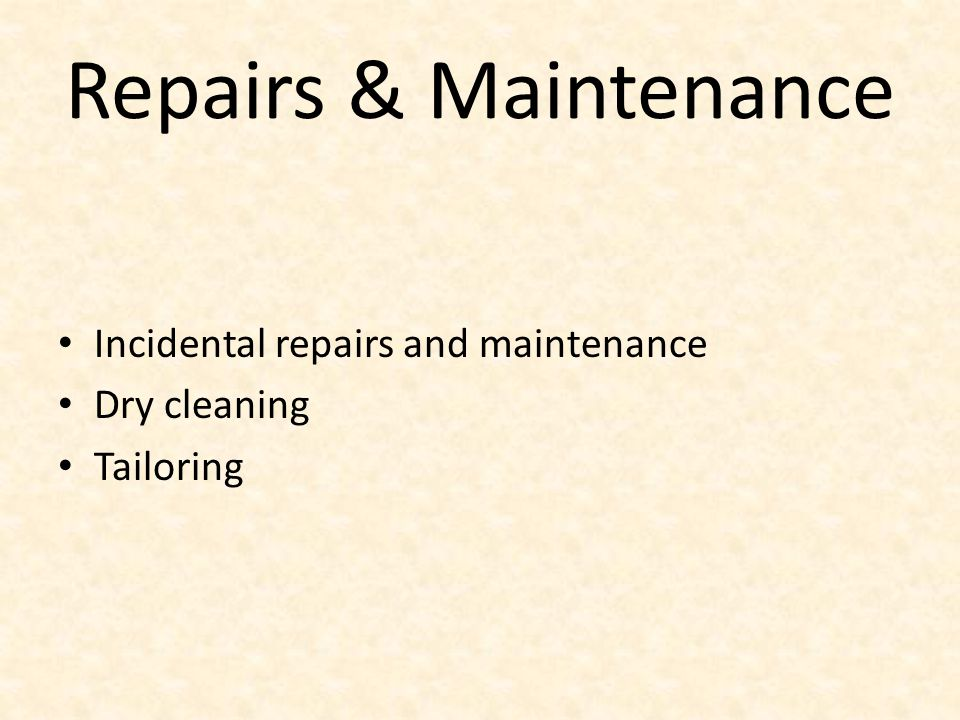 Repairs & Maintenance Incidental repairs and maintenance Dry cleaning