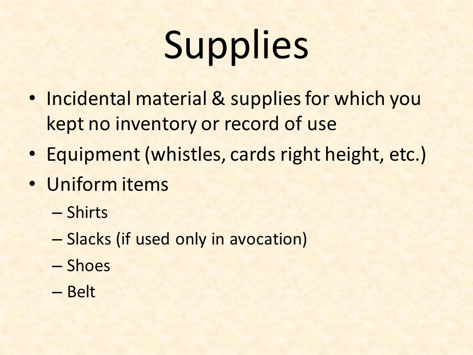 Supplies Incidental material & supplies for which you kept no inventory or record of use. Equipment (whistles, cards right height, etc.)