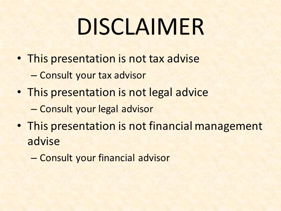 DISCLAIMER This presentation is not tax advise