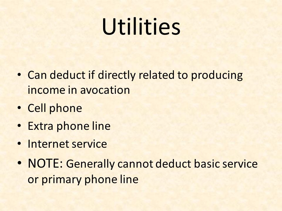 Utilities Can deduct if directly related to producing income in avocation. Cell phone. Extra phone line.