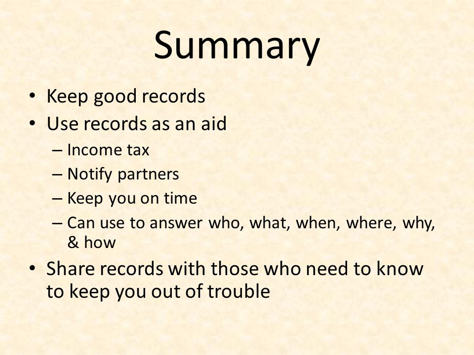 Summary Keep good records Use records as an aid