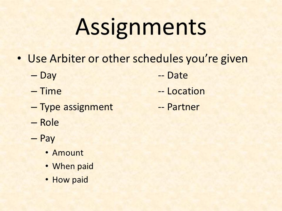 Assignments Use Arbiter or other schedules you're given Day -- Date