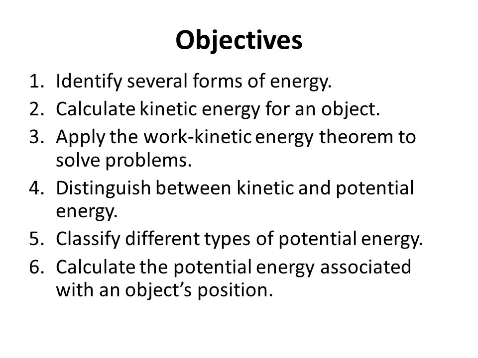 Objectives Identify several forms of energy.