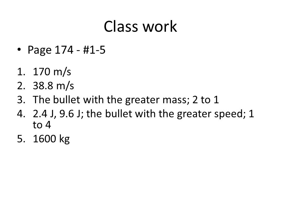Class work Page 174 - #1-5 170 m/s 38.8 m/s