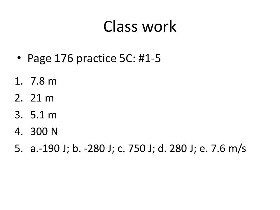 Class work Page 176 practice 5C: #1-5 7.8 m 21 m 5.1 m 300 N