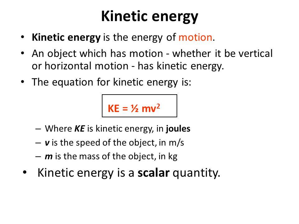 Kinetic energy Kinetic energy is a scalar quantity.
