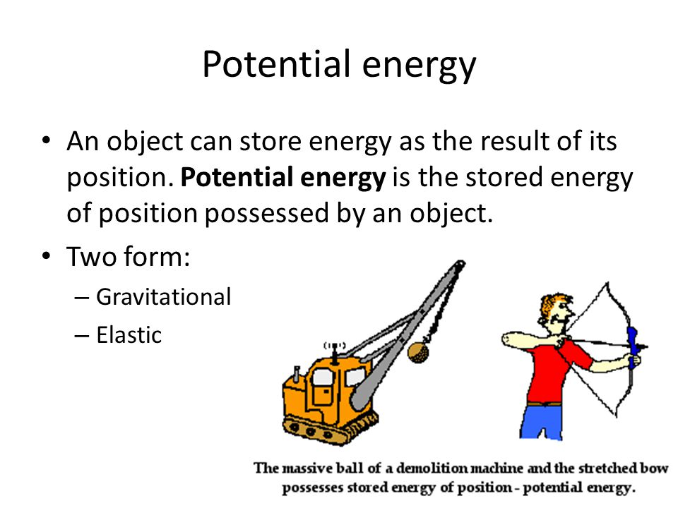Potential energy An object can store energy as the result of its position. Potential energy is the stored energy of position possessed by an object.