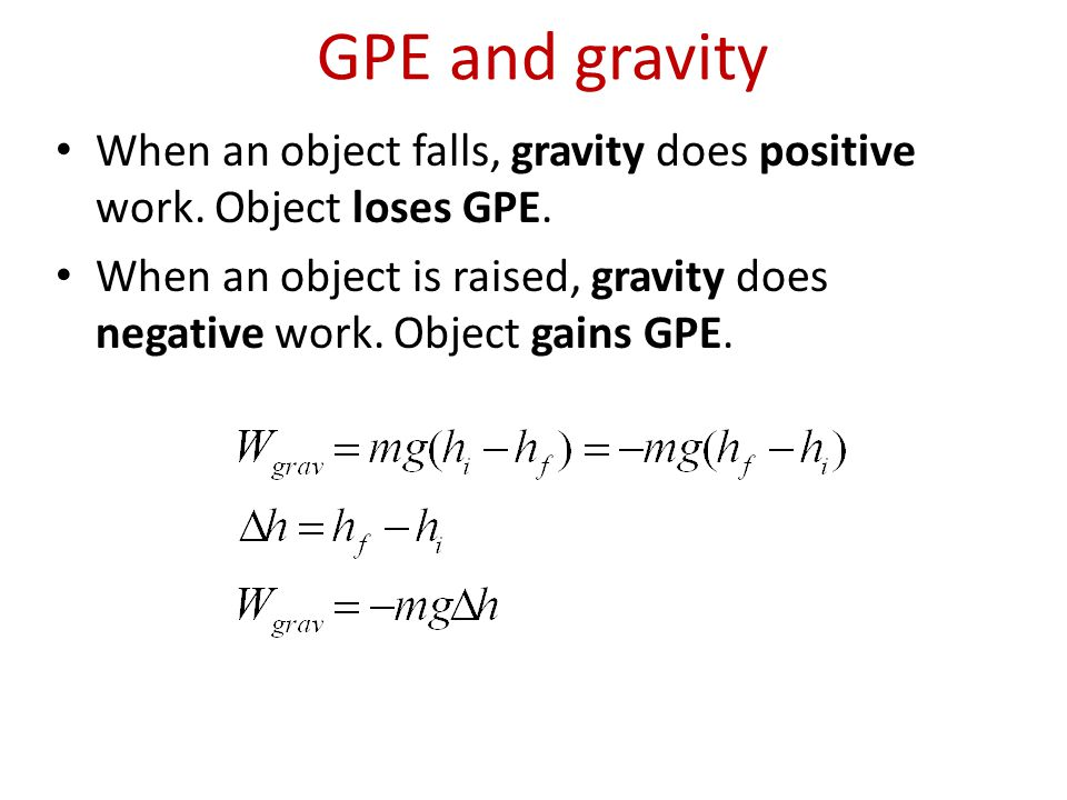 GPE and gravity When an object falls, gravity does positive work. Object loses GPE.