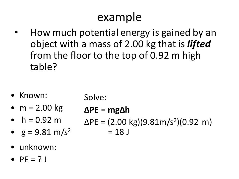 example How much potential energy is gained by an object with a mass of 2.00 kg that is lifted from the floor to the top of 0.92 m high table