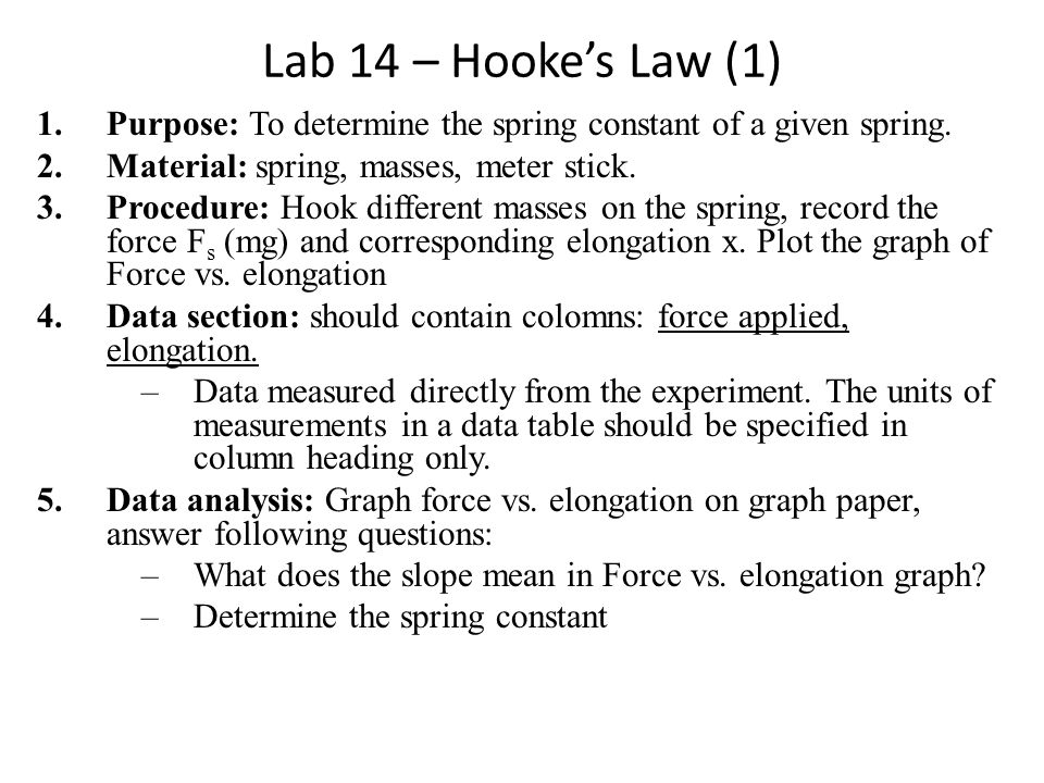 Lab 14 – Hooke's Law (1) Purpose: To determine the spring constant of a given spring. Material: spring, masses, meter stick.