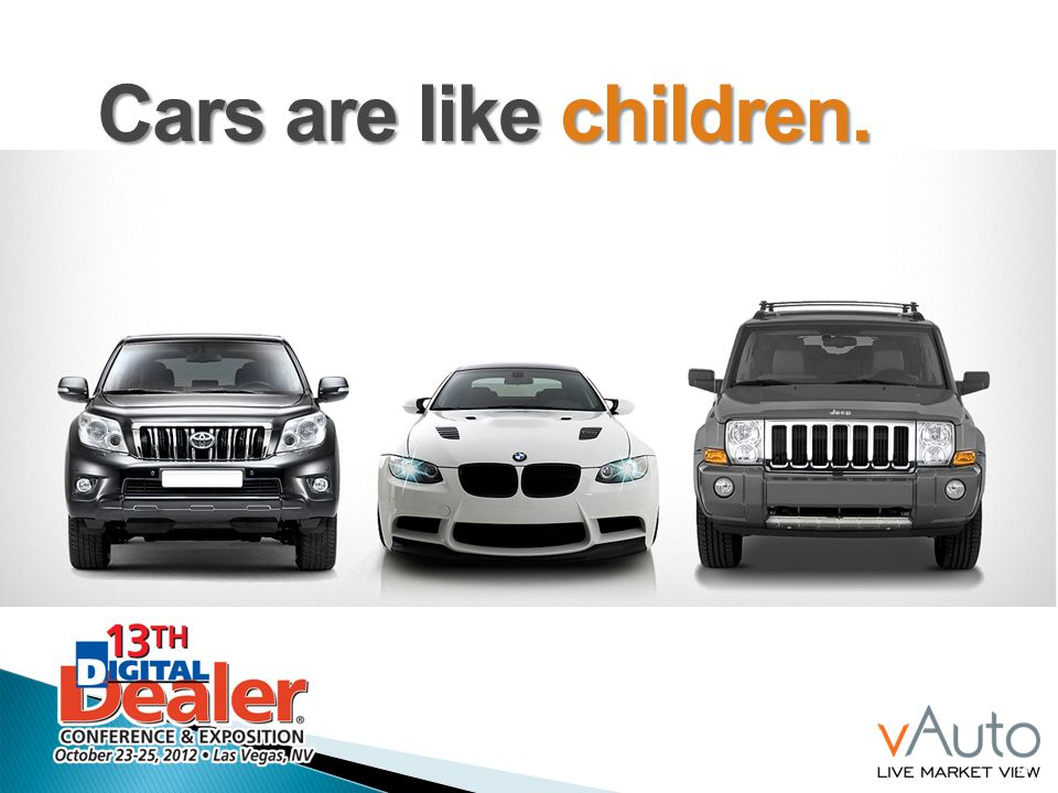 Cars are like children.