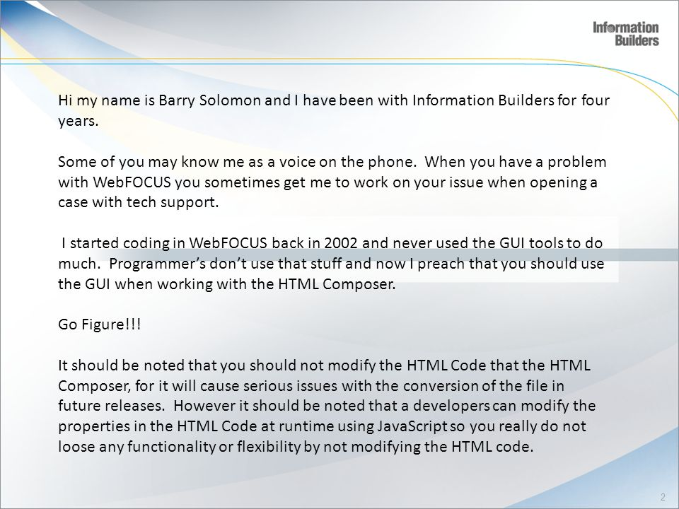 Hi my name is Barry Solomon and I have been with Information Builders for four years.