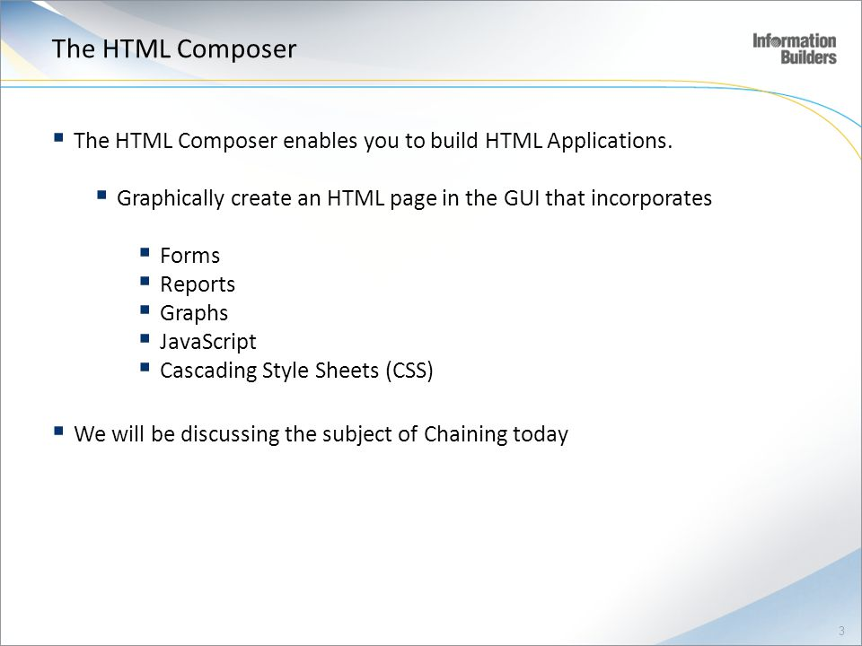 The HTML Composer The HTML Composer enables you to build HTML Applications. Graphically create an HTML page in the GUI that incorporates.