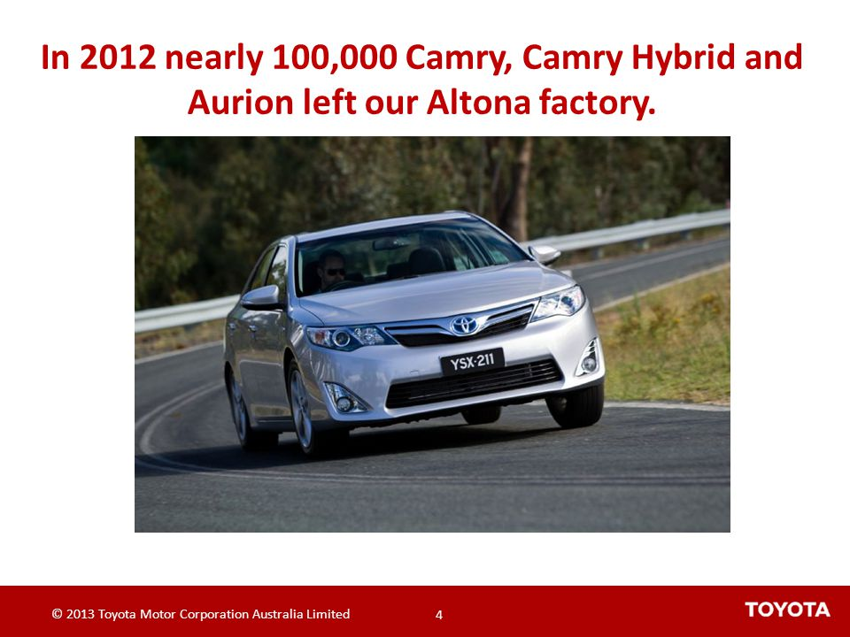 In 2012 nearly 100,000 Camry, Camry Hybrid and Aurion left our Altona factory.
