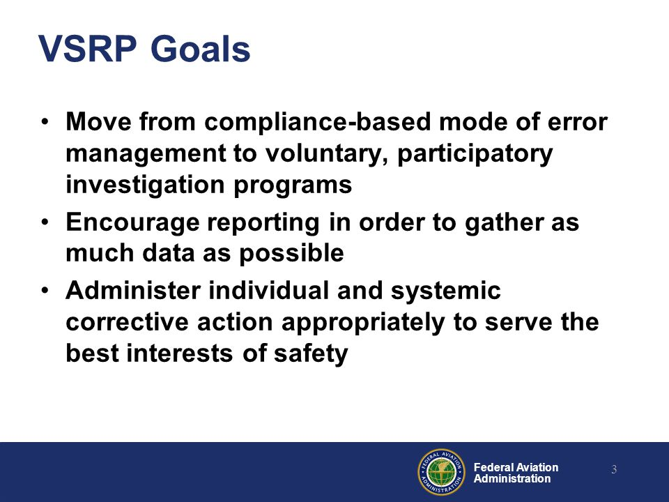 VSRP Goals Move from compliance-based mode of error management to voluntary, participatory investigation programs.