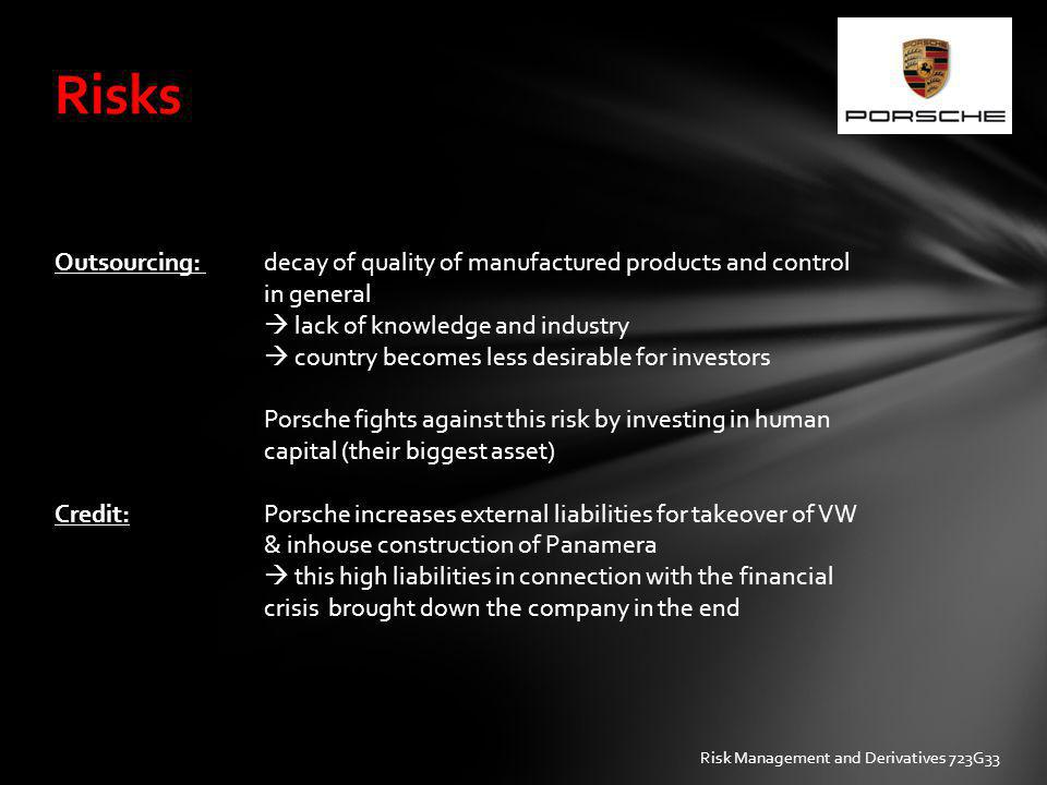 Risks Outsourcing: decay of quality of manufactured products and control in general.  lack of knowledge and industry.