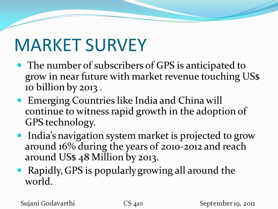 MARKET SURVEY The number of subscribers of GPS is anticipated to grow in near future with market revenue touching US$ 10 billion by 2013 .