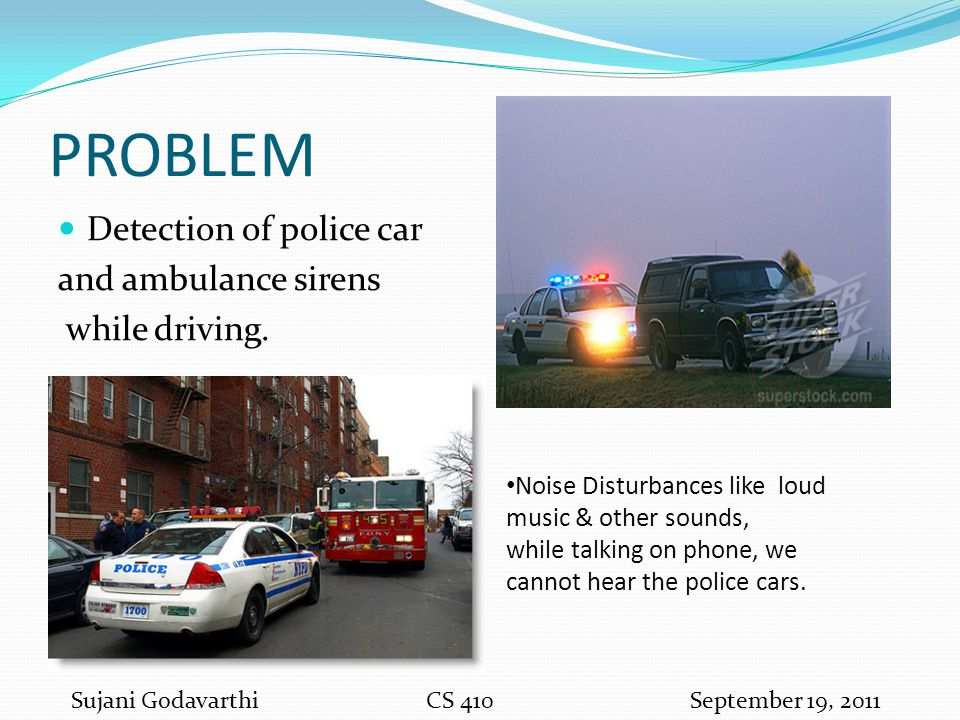 PROBLEM Detection of police car and ambulance sirens while driving.